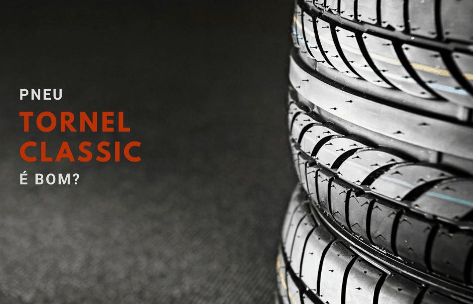 pneu tornel classic é bom