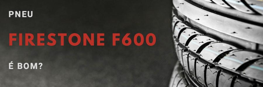 pneu firestone f600 é bom